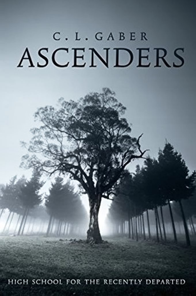 Ascenders: High School for the Recently Departed by C.L. Gaber