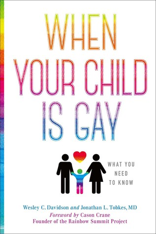 When Your Child is Gay: What You Need to Know by Wesley C. Davidson and Dr. Jonathan Tobkes