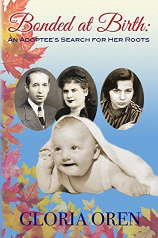 Bonded at Birth: An Adoptee's Search for Her Roots by Gloria Oren
