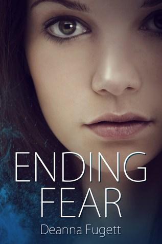 Ending Fear by Deanna Fugett