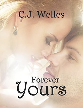 Forever Yours by C.J. Welles