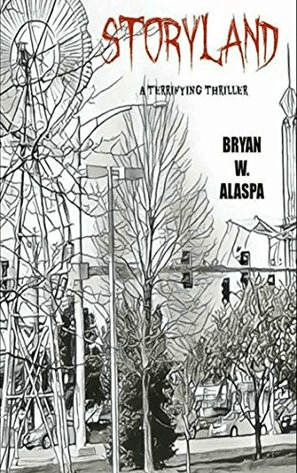 Storyland: A Terrifying Thriller by Bryan W. Alaspa