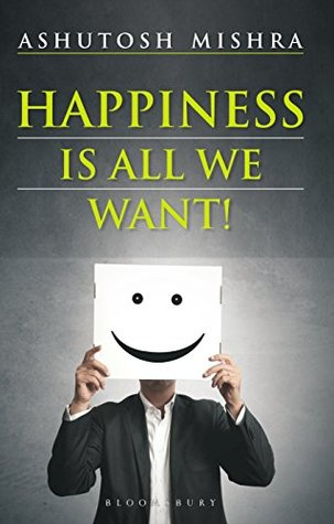 Book Review Happiness Is All We Want by Ashutosh Mishra